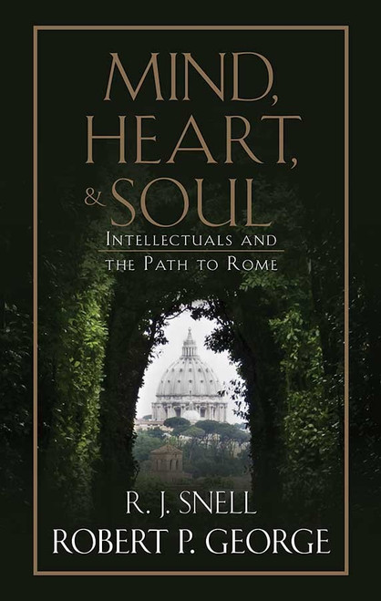Mind, Heart, and Soul: Intellectuals and the Path to Rome (eBook)