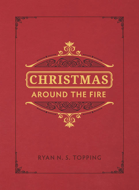 Christmas Around the Fire: Stories, Essays, & Poems for the Season of Christ's Birth