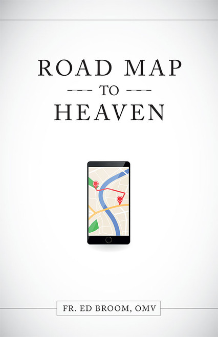 Roadmap to Heaven: A Catholic Plan of Life