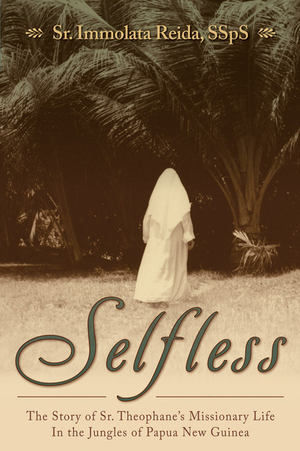 Selfless: The Story of Sr. Theophane's Missionary Life in the Jungles of Papua New Guinea (eBook)