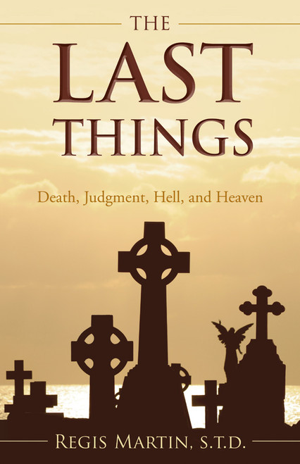 The Last Things: Death, Judgment, Hell, and Heaven (eBook)