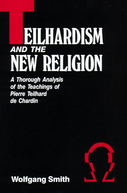 Teilhardism and the New Religion: A Thorough Analysis of the Teachings of Pierre Teilhard de Chardin (eBook)