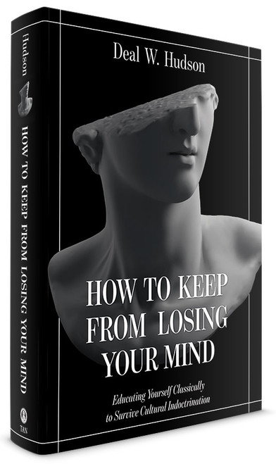 How to Keep from Losing Your Mind: Educating Yourself Classically to Resist Cultural Indoctrination (eBook)