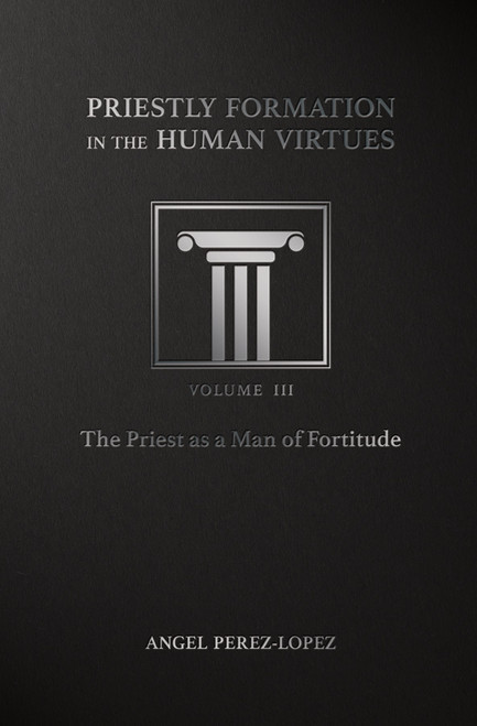Priestly Formation in the Human Virtues Volume 3: The Priest as a Man of Fortitude