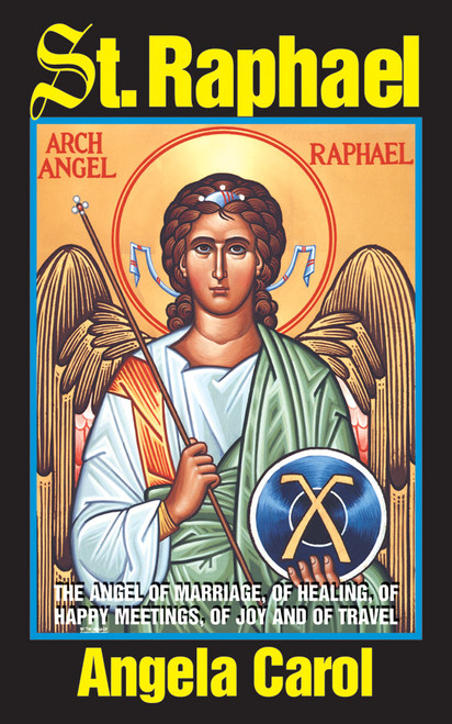 St. Raphael: Angel of Marriage, of Healing, of Happy Meetings, of Joy and of Travel (eBook)