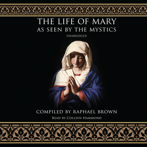 The Life of Mary as Seen by the Mystics Audiobook Cover