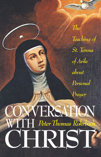 Conversation with Christ: The Teachings of St. Teresa of Avila about Personal Prayer (eBook)