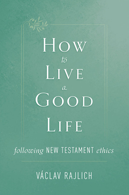 How to Live a Good Life: Following New Testament Ethics (eBook)