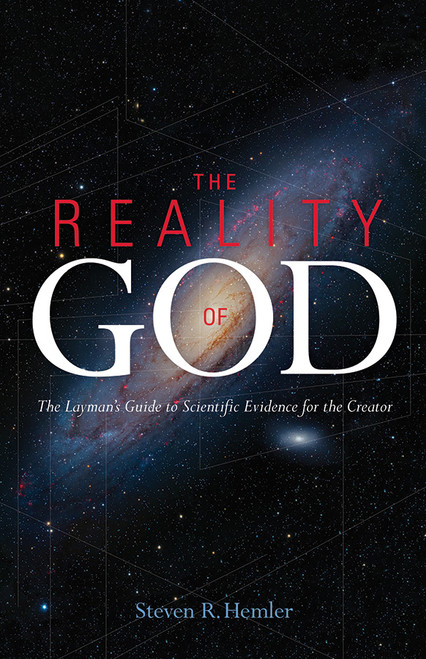 The Reality of God: The Layman's Guide to Scientific Evidence for a Creator (eBook)