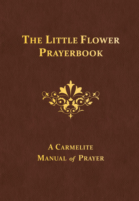 The Little Flower Prayerbook: A Carmelite Manual of Prayer