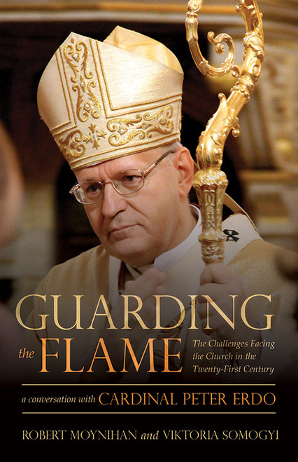 Guarding the Flame: The Challenges Facing the Church in the Twenty-First Century: A Conversation with Cardinal Peter Erdo (eBook)