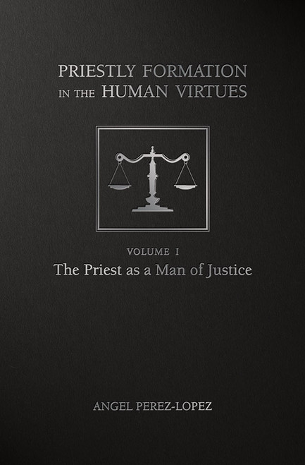 Priestly Formation in the Human Virtues Volume 1: The Priest as a Man of Justice