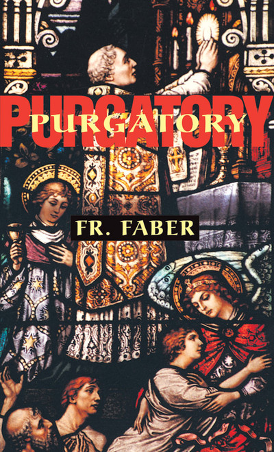 Purgatory: The Two Catholic Views of Purgatory Based on Catholic Teaching and Revelations of Saintly Souls (eBook)