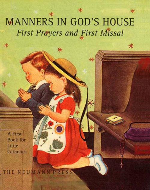 Manners in God's House: First Prayers and First Missal for Little Catholics