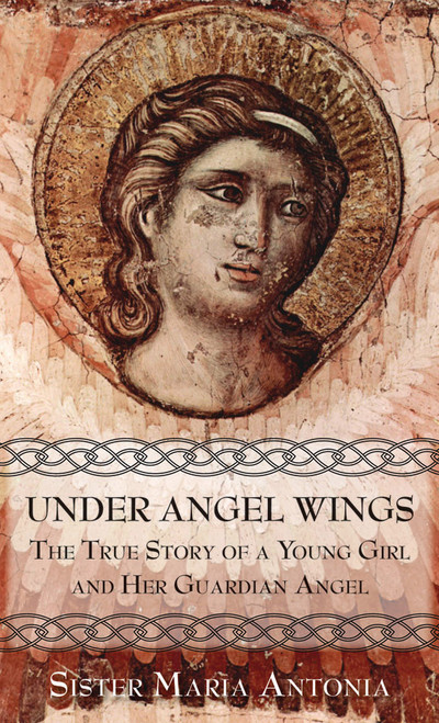 Under Angel Wings: The True Story of a Young Girl and Her Guardian Angel (eBook)