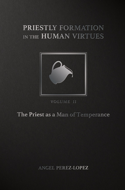 Priestly Formation in the Human Virtues Volume 2: The Priest as a Man of Temperance