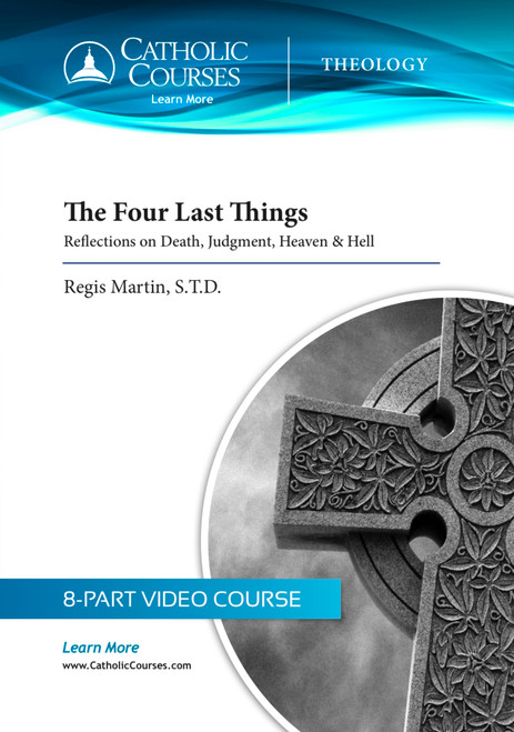 The Four Last Things: Reflections on Death, Judgment, Heaven & Hell