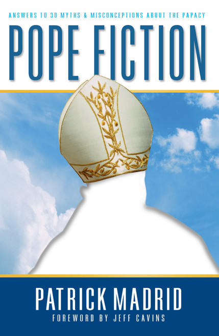 Pope Fiction: Answers to 30 Myths & Misconceptions About the Papacy (eBook)