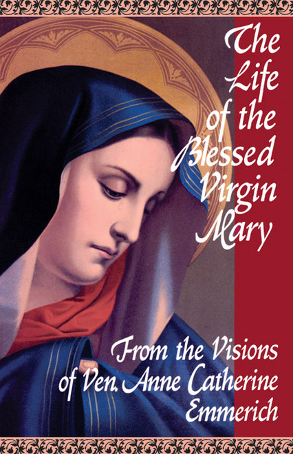 The Life of the Blessed Virgin Mary: From the Visions of Venerable Anne Catherine Emmerich (eBook)
