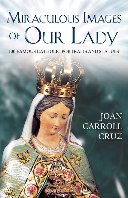 Miraculous Images of Our Lady: 100 Famous Catholic Portraits and Statues (eBook)