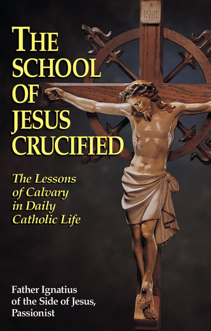 The School of Jesus Crucified: The Lessons of Calvary in Daily Catholic Life (eBook)