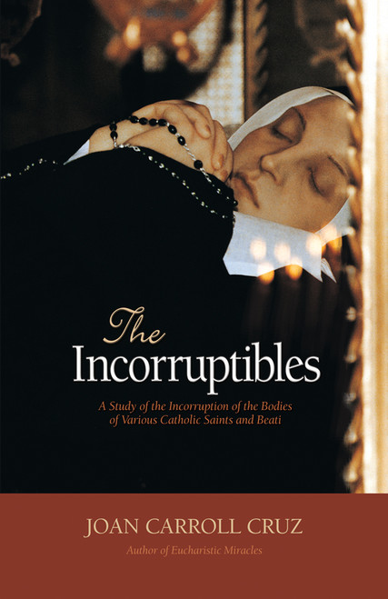 The Incorruptibles: A Study of Incorruption in the Bodies of Various Saints and Beati (eBook)