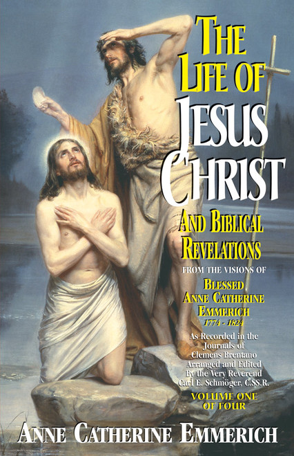 The Life of Jesus Christ and Biblical Revelations: From the Visions of Blessed Anne Catherine Emmerich Volume 1