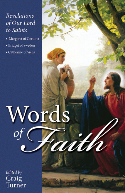 Words of Faith: Revelations of Our Lord to Saints Margaret of Cortona, Bridget of Sweden and Catherine of Siena (eBook)