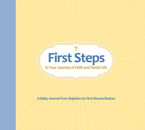 First Steps in Your Journey of Faith and Parish Life: A Baby Journal from Baptism to First Reconciliation