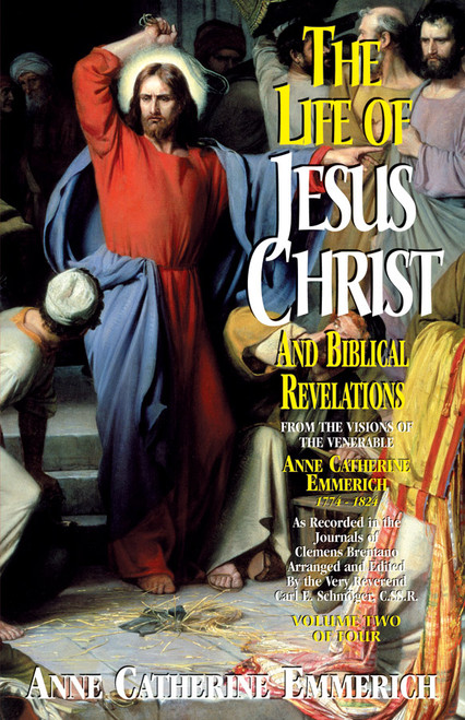The Life of Jesus Christ and Biblical Revelations: From the Visions of Blessed Anne Catherine Emmerich Volume 2