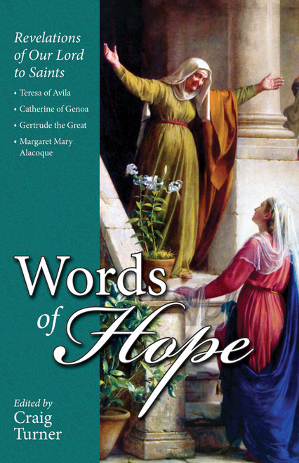 Words of Hope: Revelations of Our Lord to Saints: Teresa of Avila, Catherine of Genoa, Gertrude the Great and Margaret Mary Alacoque (eBook)
