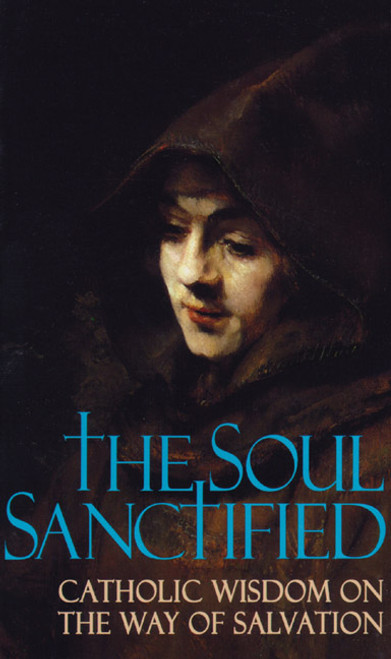 Soul Sanctified: Catholic Wisdom on the Way of Salvation