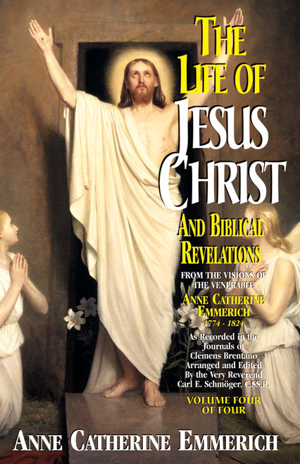 The Life of Jesus Christ and Biblical Revelations: From the Visions of Blessed Anne Catherine Emmerich Volume 4