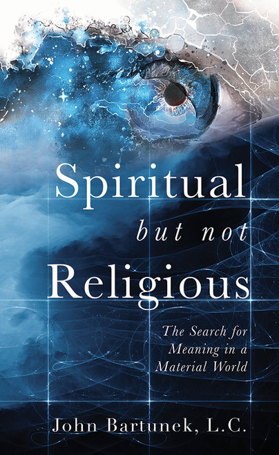Spiritual but Not Religious: The Search for Meaning in a Material World