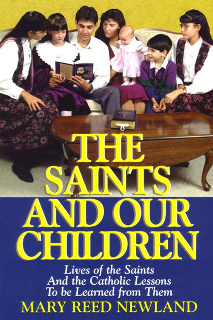 The Saints and Our Children: Lives of the Saints and Catholic Lessons to Be Learned from Them (eBook)