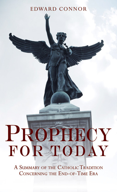 Prophecy for Today: A Summary of the Catholic Tradition Concerning the End-of-Time Era (eBook)