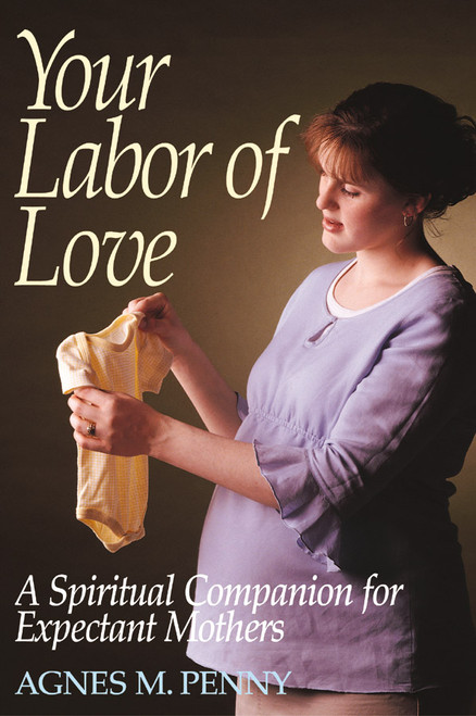 Your Labor of Love: A Spiritual Companion for Expectant Mothers (eBook)