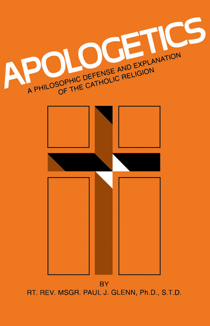 Apologetics: A Philosophic Defense and Explanation of the Catholic Religion (eBook)