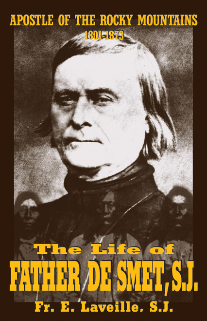 The Life of Father de Smet, SJ: Apostle of the Rocky Mountains