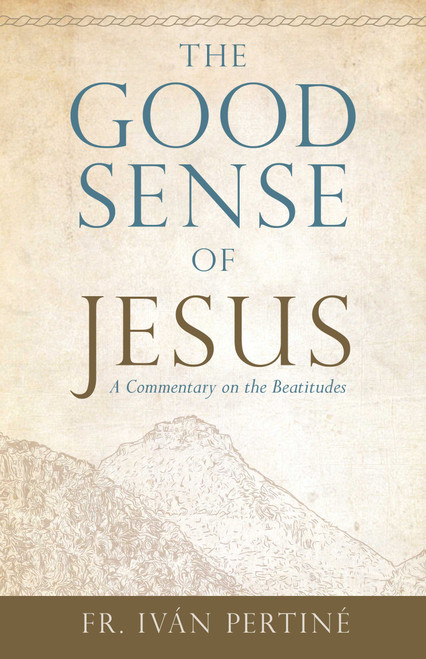 The Good Sense of Jesus: A Commentary on the Beatitudes (eBook)
