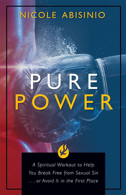 Pure Power: A Spiritual Workout to Help You Break Free of Sexual Sin . . . or Avoid It in the First Place (eBook)