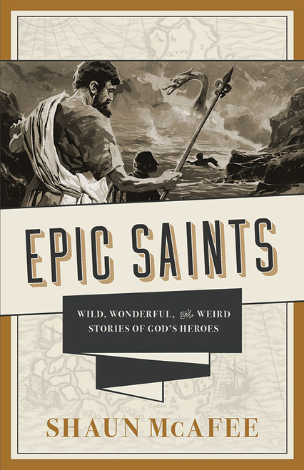 Epic Saints: Wild, Wonderful, and Weird Stories of God's Heroes (eBook)