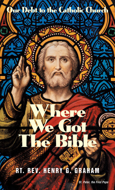 Where We Got the Bible: Our Debt to the Catholic Church (eBook)