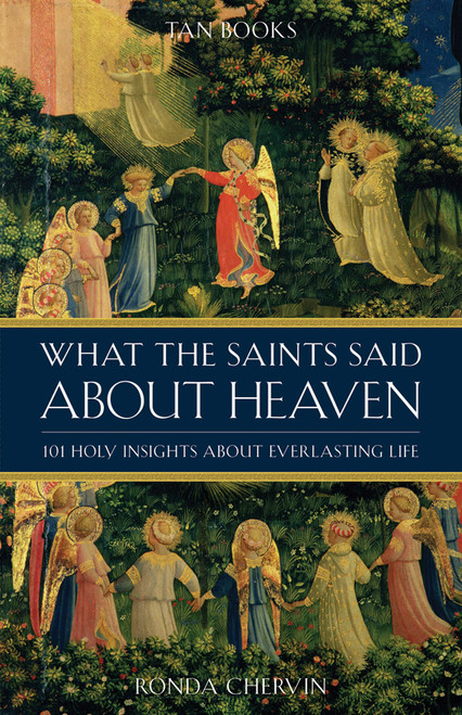 What the Saints Said About Heaven: 101 Holy Insights About Everlasting Life (eBook)