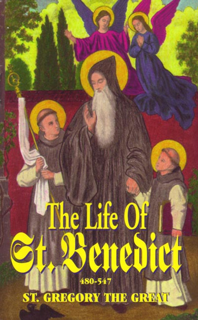 The Life of Saint Benedict: The Great Patriarch of the Western Monks (480-547 A.D.)