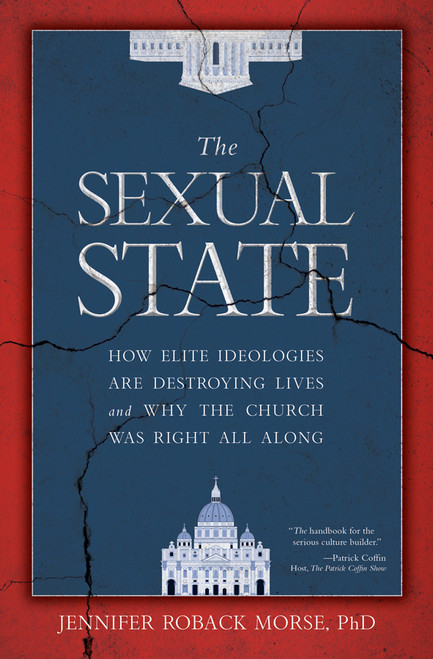 The Sexual State: How Elite Ideologies are Destroying Lives and Why the Church Was Right All Along (eBook)