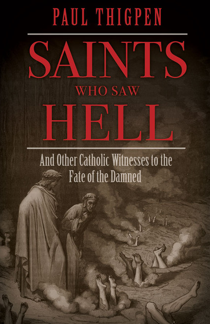 Saints Who Saw Hell: And Other Catholic Witnesses to the Fate of the Damned (eBook)