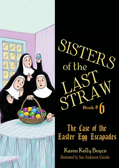 Sisters of the Last Straw Vol 6: The Case of the Easter Egg Escapades (eBook)