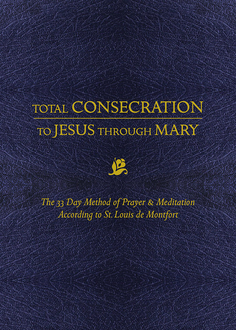 Total Consecration to Jesus Through Mary: The 33 Day Method of Prayer & Meditation According to St. Louis de Montfort (eBook)