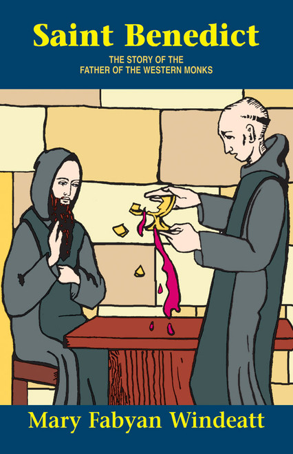 Saint Benedict: The Story of the Father of the Western Monks